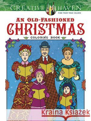 Creative Haven an Old-Fashioned Christmas Coloring Book Ted Menten 9780486812366 Dover Publications - książka