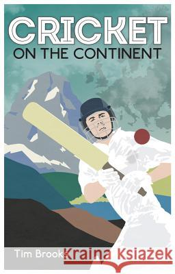 Cricket on the Continent Tim Brooks   9781785312038 Pitch Publishing Ltd - książka