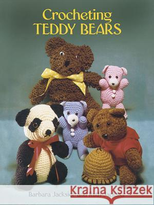 Crocheting Teddy Bears : 16 Designs for Toys Barbara Jacksier Barbara Jacksier Ruth Jacksier 9780486246390 Dover Publications - książka