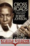 Crossroads: The Life and Afterlife of Blues Legend Robert Johnson Tom Graves 9780988232204 DeVault-Graves Agency