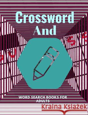 Crossword And Word Search Books For Adults: Ultimate Word Puzzle Book for Adults and Teenagers (Word Search, Crossword, Word & Form Crosswords) Kohlaa J. Rejac 9781096360933 Independently Published - książka