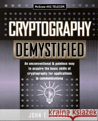 Cryptography Demystified John E. Hershey J. E. Hershey 9780071406383 McGraw-Hill Professional Publishing - książka