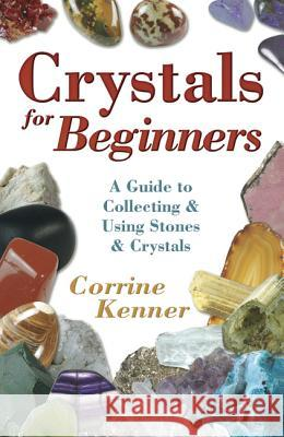 Crystals for Beginners: A Guide to Collecting & Using Stones & Crystals Corrine Kenner 9780738707556 Llewellyn Publications - książka