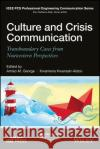 Culture and Crisis Communication: Transboundary Cases from Nonwestern Perspectives George, Amiso M.; Kwansah–Aidoo, Kwamena 9781119009757 John Wiley & Sons