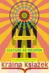 Culture as Weapon: Art and Marketing in the Age of Total Communication Nato Thompson 9781612195735 Melville House Publishing