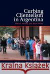 Curbing Clientelism in Argentina: Politics, Poverty, and Social Policy Rebecca Weitz-Shapiro 9781107423213 Cambridge University Press