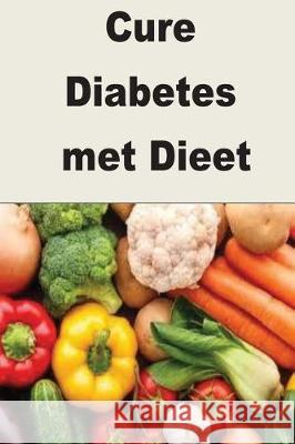 Cure Diabetes Met Dieet: One Month Cure Diet for Diabetes Jasmine Rose 9781974566051 Createspace Independent Publishing Platform - książka