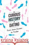 Curious History of Dating From Jane Austen to Tinder Hodgson, Nichi 9781472138064