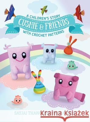 Cushie and Friends: A Children's Story with Crochet Patterns Sayjai Thawornsupacharoen Jasmine Appelboom 9781910407745 K and J Publishing - książka