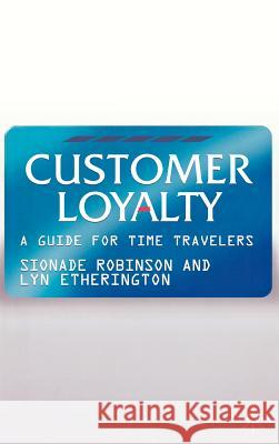 Customer Loyalty: A Guide for Time Travelers Sionade Robinson Lyn Etherington 9781403997630 Palgrave MacMillan - książka