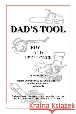 Dad's Tool: A Quest for the Perfect Tool Vern Bignell 9780595516179 iUniverse.com - książka