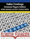 Dallas Cowboys Greatest Players Word Search Activity Puzzle Book Mega Media Depot 9781541394872 Createspace Independent Publishing Platform