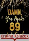 Damn, You Make 89 Look Good: Birthday Memory Book, Birthday Journal Notebook for 89 Year Old Men, 7 X 10, 120 Blank Pages(birthday Keepsake Book) Dartan Creations 9781548337766 Createspace Independent Publishing Platform