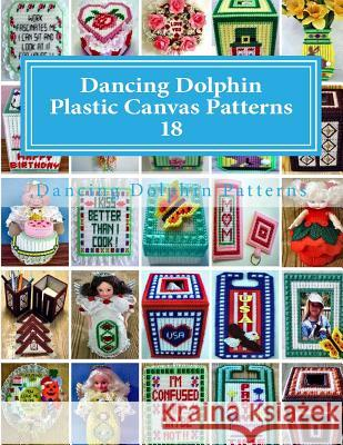 Dancing Dolphin Plastic Canvas Patterns 18: Dancingdolphinpatterns.com Dancing Dolphin Patterns 9781543020830 Createspace Independent Publishing Platform - książka