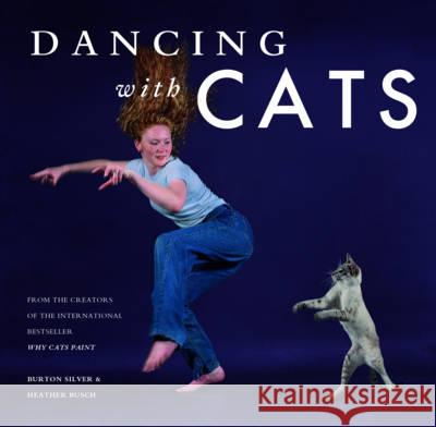 Dancing with Cats: From the Creators of the International Best Seller Why Cats Paint Burton Silver Heather Busch 9781452128337 Chronicle Books (CA) - książka
