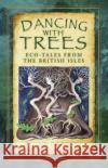 Dancing with Trees ECO-Tales from the British Isles Galbraith, Allison 9780750978873