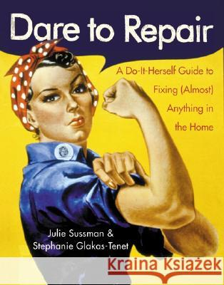 Dare to Repair: A Do-It-Herself Guide to Fixing (Almost) Anything in the Home Julie Sussman Stephanie Glakas-Tenet Yeorgos Lampathakis 9780060959845 HarperResource - książka