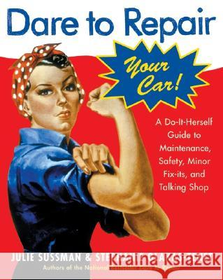 Dare to Repair Your Car: A Do-It-Herself Guide to Maintenance, Safety, Minor Fix-Its, and Talking Shop Julie Sussman Stephanie Glakas-Tenet 9780060577001 HarperCollins Publishers - książka