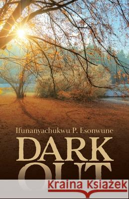 Dark Out Ifunanyachukwu P. Esonwune 9780228837220 Tellwell Talent - książka