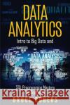 Data Analytics: Intro to Big Data and SQL Programming Mastery for Beginners Bruce Roger 9781544062228 Createspace Independent Publishing Platform