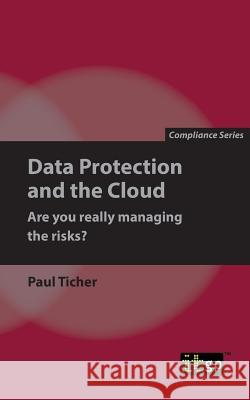 Data Protection and the Cloud - Are You Really Managing the Risks? Paul Ticher 9781787780286 It Governance Ltd - książka