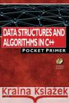 Data Structures and Algorithms in C++: Pocket Primer Lee Wittenberg 9781683920847 Mercury Learning & Information