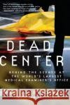 Dead Center: Behind the Scenes at the World's Largest Medical Examiner's Office Shiya Ribowsky Tom Shachtman 9780061189401 Harper Paperbacks
