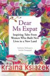 Dear MS Expat: Inspiring Tales from Women Who Built New Lives in a New Land Sushmita Mohapatra Venugopal 9789814779005 Marshall Cavendish International (Asia) Pte L
