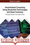 Decentralized Computing Using Blockchain Technologies and Smart Contracts: Emerging Research and Opportunities S. Asharaf S. Adarsh 9781522521938 Information Science Reference