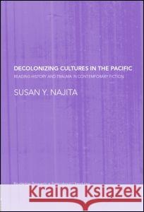 Decolonizing Cultures in the Pacific: Reading History and Trauma in Contemporary Fiction Susan Y. Najita 9780415366694 Routledge - książka