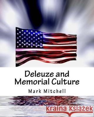 Deleuze and Memorial Culture Mark Mitchell 9781976134340 Createspace Independent Publishing Platform - książka