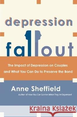 Depression Fallout: The Impact of Depression on Couples and What You Can Do to Preserve the Bond Anne Sheffield 9780060009342 Quill - książka