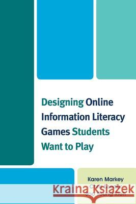 Designing Online Information Literacy Games Students Want to Play Karen Markey Chris Leeder Soo Young Rieh 9780810891425 Rowman & Littlefield Publishers - książka