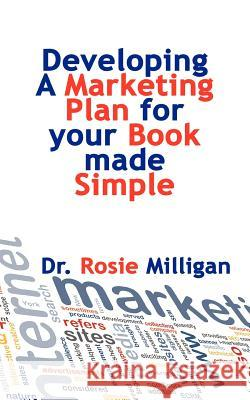 Developing a Marketing Plan for Your Book Made Simple Phd Rosie Milligan 9780985325978 Milligan Books - książka