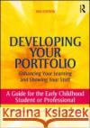 Developing Your Portfolio Enhancing Your Learning and Showing Your Stuff a Guide for the Early Childhood Student or Professional