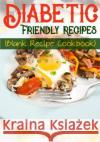 Diabetic Friendly Recipes: Blank Recipe Cookbook, 7 X 10, 100 Blank Recipe Pages My Recip Blank Boo 9781541131842 Createspace Independent Publishing Platform