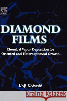 Diamond Films : Chemical Vapor Deposition for Oriented and Heteroepitaxial Growth Koji Kobashi 9780080447230 Elsevier Science & Technology - książka