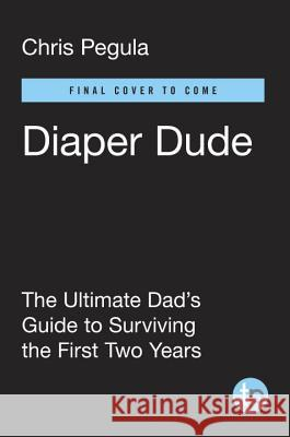 Diaper Dude: The Ultimate Dad's Guide to Surviving the First Two Years Chris Pegula Frank Meyer 9780143110262 Tarcherperigee - książka