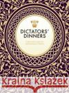 Dictators' Dinners: A Bad Taste Guide to Entertaining Tyrants Victoria Clark 9781908531483 Gilgamesh Publishing