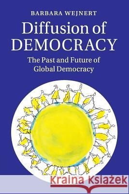 Diffusion of Democracy: The Past and Future of Global Democracy Barbara Wejnert 9781107625259 Cambridge University Press - książka