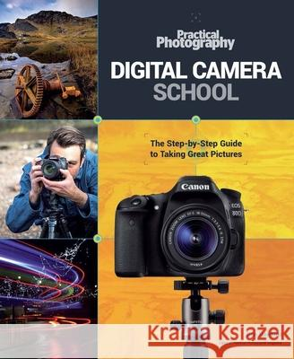 Digital Camera School: The Step-By-Step Guide to Taking Great Pictures Ben Hawkins 9781780978819 Carlton Books - książka