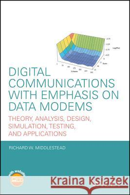 Digital Communications with Emphasis on Data Modems: Theory, Analysis, Design, Simulation, Testing, and Applications Richard W Middlestead   9780470408520 Wiley-Blackwell (an imprint of John Wiley & S - książka