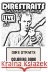Dire Straits Coloring Book: English Jazz, Folk and Blues Legends Mark Knopfler Magic and Clairvoyance Inspired Adult Coloring Book Mick Richard 9781545401750 Createspace Independent Publishing Platform