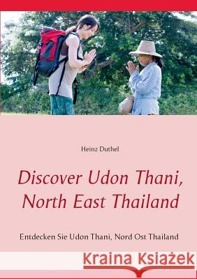 Discover Udon Thani, North East Thailand Heinz Duthel 9783839120941 Books on Demand - książka