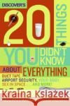 Discovers 20 Things You Didnt Know about Everything: Duct Tape, Airport Security, Your Body, Sex in Space... and More!