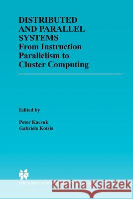 Distributed and Parallel Systems: From Instruction Parallelism to Cluster Computing Peter Kacsuk Gabriele Kotsis 9781461370239 Springer - książka
