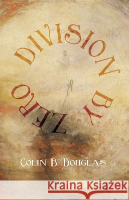 Division by Zero Colin B Douglas   9781434104069 Waking Lion Press - książka
