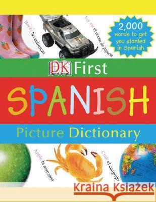 DK First Picture Dictionary: Spanish: 2,000 Words to Get You Started in Spanish DK Publishing                            DK Publishing 9780756613709 DK Publishing (Dorling Kindersley) - książka