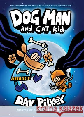 Dog Man and Cat Kid: From the Creator of Captain Underpants (Dog Man #4) Dav Pilkey 9780545935180 Graphix - książka