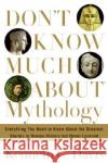Don't Know Much about Mythology: Everything You Need to Know about the Greatest Stories in Human History But Never Learned Kenneth C. Davis 9780060194604 HarperCollins Publishers